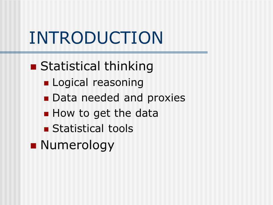 INTRODUCTION Statistical thinking Logical reasoning Data needed and proxies How to get the data Statistical tools Numerology