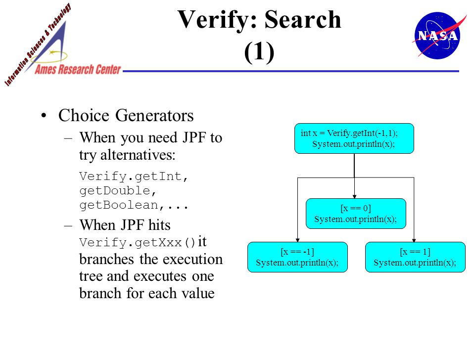 Verify: Search (1) Choice Generators –When you need JPF to try alternatives: Verify.getInt, getDouble, getBoolean,...