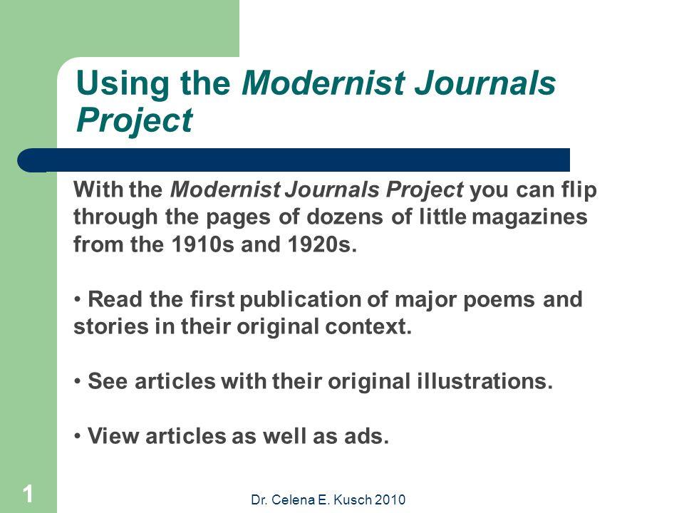 Dr. Celena E. Kusch 2010 1 Using the Modernist Journals Project With the Modernist Journals Project you can flip through the pages of dozens of little