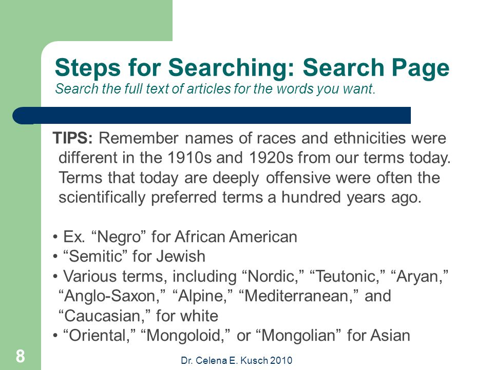 Dr. Celena E. Kusch 2010 8 Steps for Searching: Search Page Search the full text of articles for the words you want. TIPS: Remember names of races and