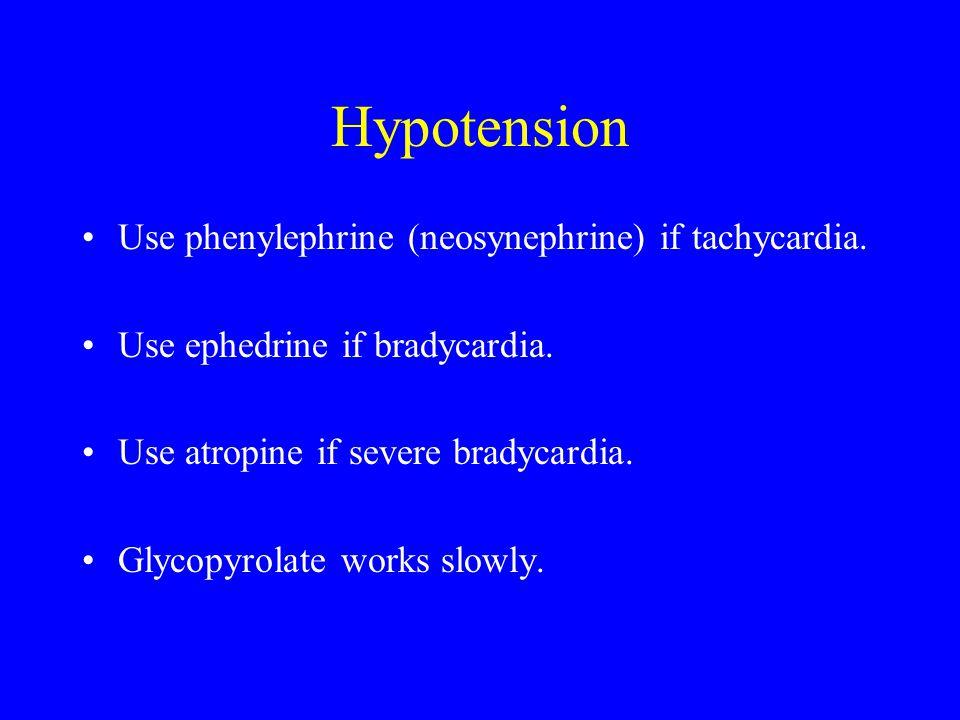 Hypotension Use phenylephrine (neosynephrine) if tachycardia. Use ephedrine if bradycardia. Use atropine if severe bradycardia. Glycopyrolate works sl