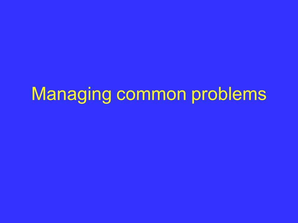 Managing common problems