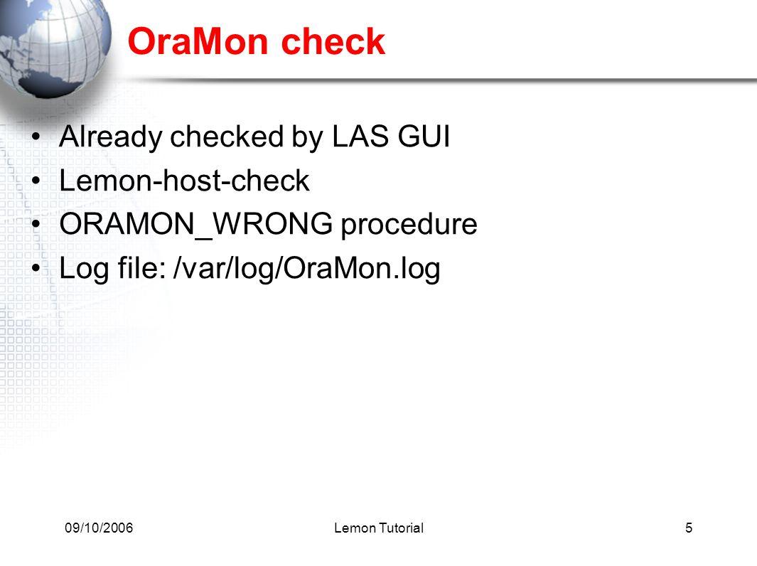 09/10/2006Lemon Tutorial6 Apache web server check Already checked by LAS GUI Lemon-host-check HTTPD_WRONG procedure Log file: /var/log/httpd/error_log