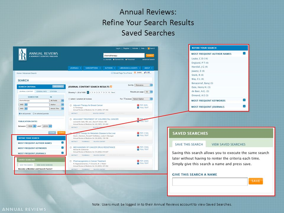 Annual Reviews: Refine Your Search Results Saved Searches Note: Users must be logged in to their Annual Reviews account to view Saved Searches.