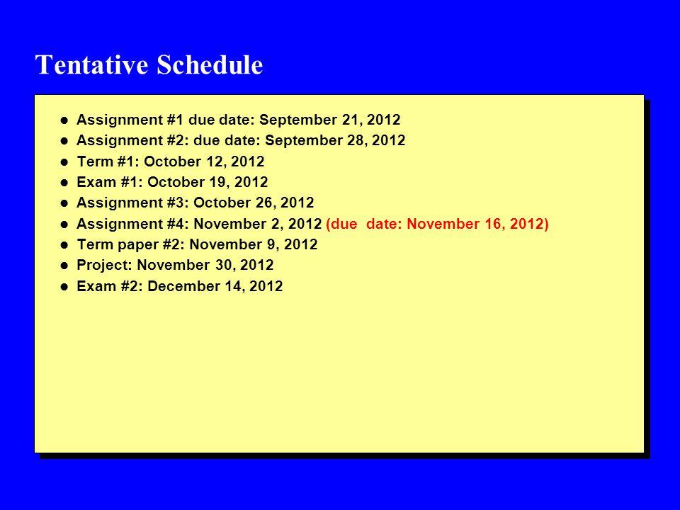 Tentative Schedule l Assignment #1 due date: September 21, 2012 l Assignment #2: due date: September 28, 2012 l Term #1: October 12, 2012 l Exam #1: O