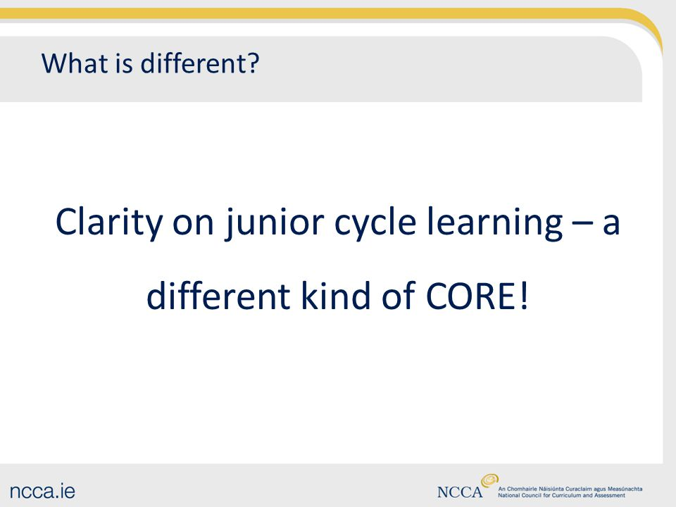 What is different? Clarity on junior cycle learning – a different kind of CORE!