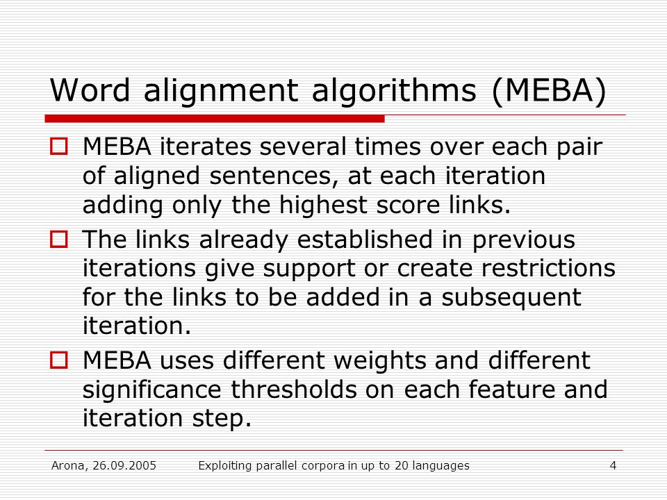 Arona, Exploiting parallel corpora in up to 20 languages4 Word alignment algorithms (MEBA)  MEBA iterates several times over each pair of aligned sentences, at each iteration adding only the highest score links.