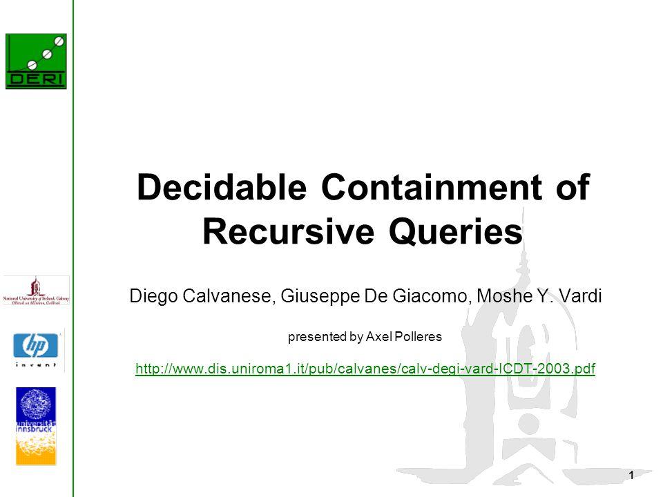 1 Decidable Containment of Recursive Queries Diego Calvanese, Giuseppe De Giacomo, Moshe Y.