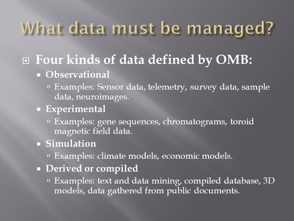  Four kinds of data defined by OMB:  Observational  Examples: Sensor data, telemetry, survey data, sample data, neuroimages.
