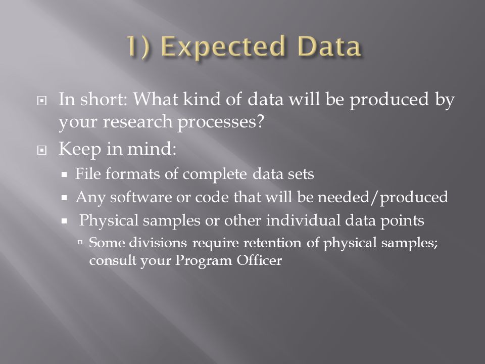  In short: What kind of data will be produced by your research processes.