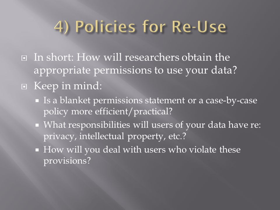  In short: How will researchers obtain the appropriate permissions to use your data.