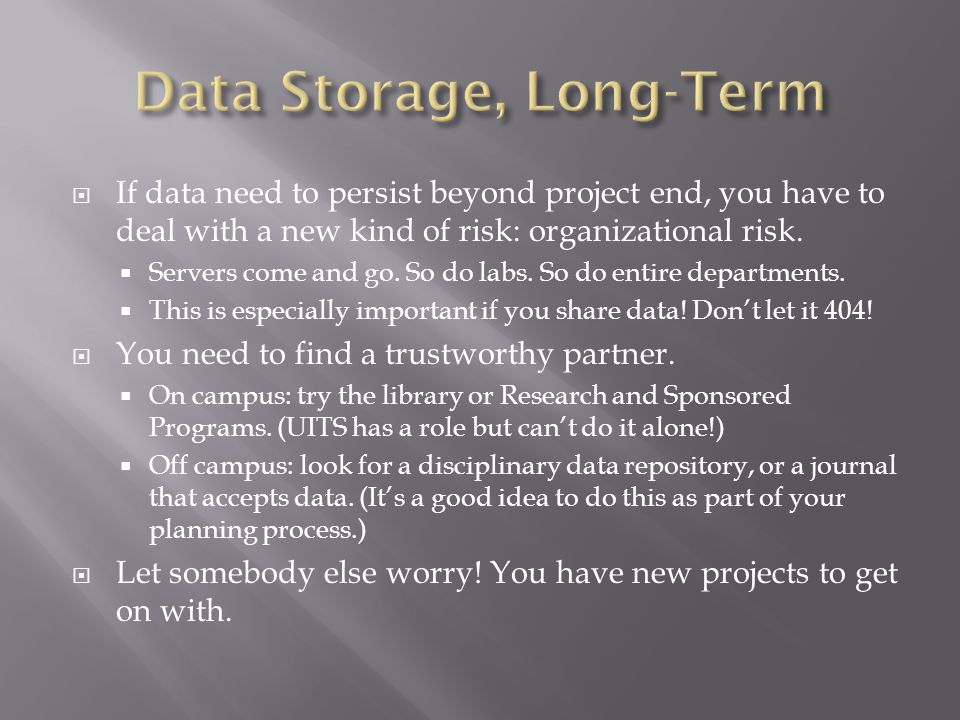  If data need to persist beyond project end, you have to deal with a new kind of risk: organizational risk.