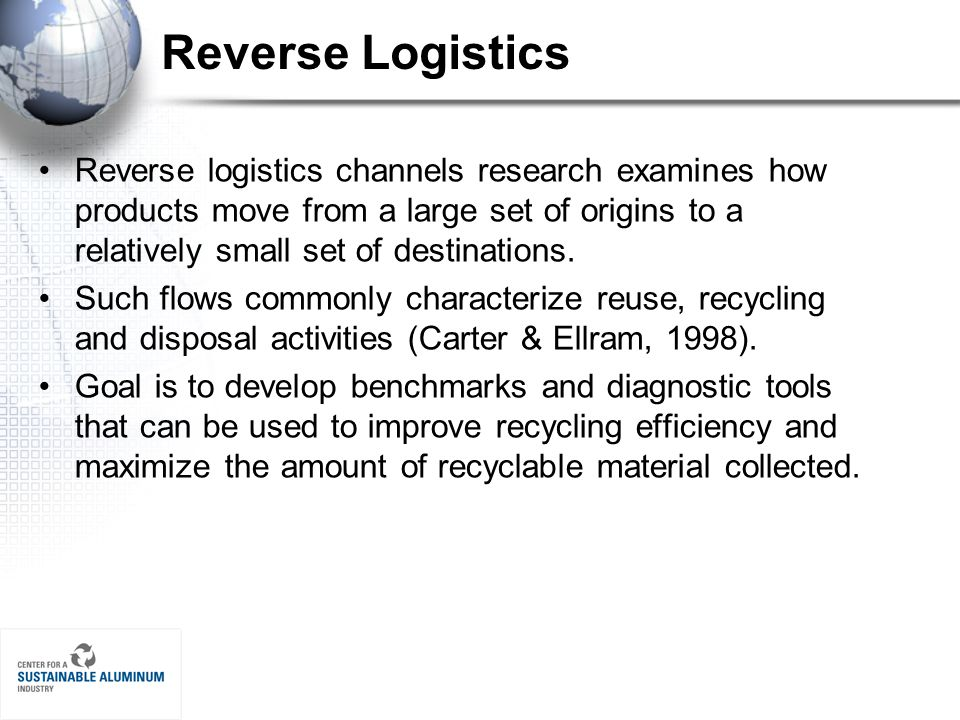 Reverse Logistics Reverse logistics channels research examines how products move from a large set of origins to a relatively small set of destinations.