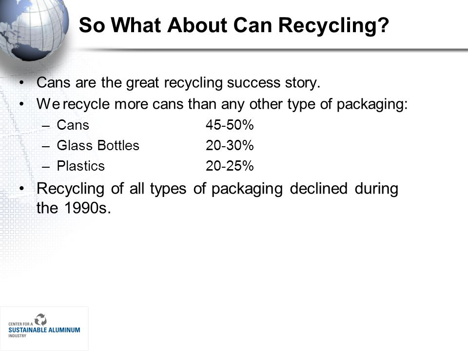 So What About Can Recycling. Cans are the great recycling success story.