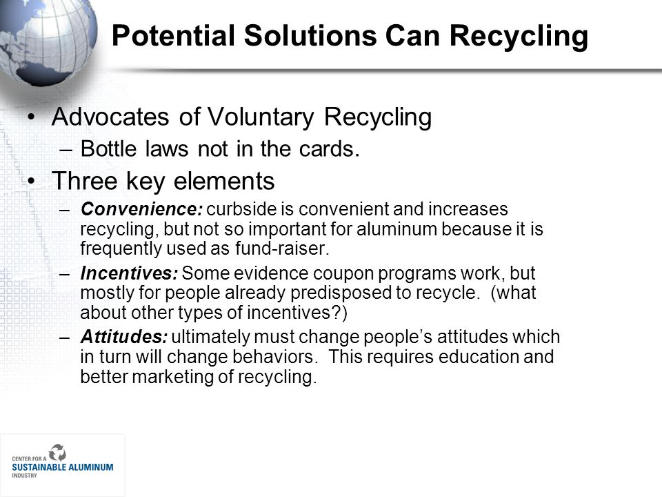 Potential Solutions Can Recycling Advocates of Voluntary Recycling –Bottle laws not in the cards.