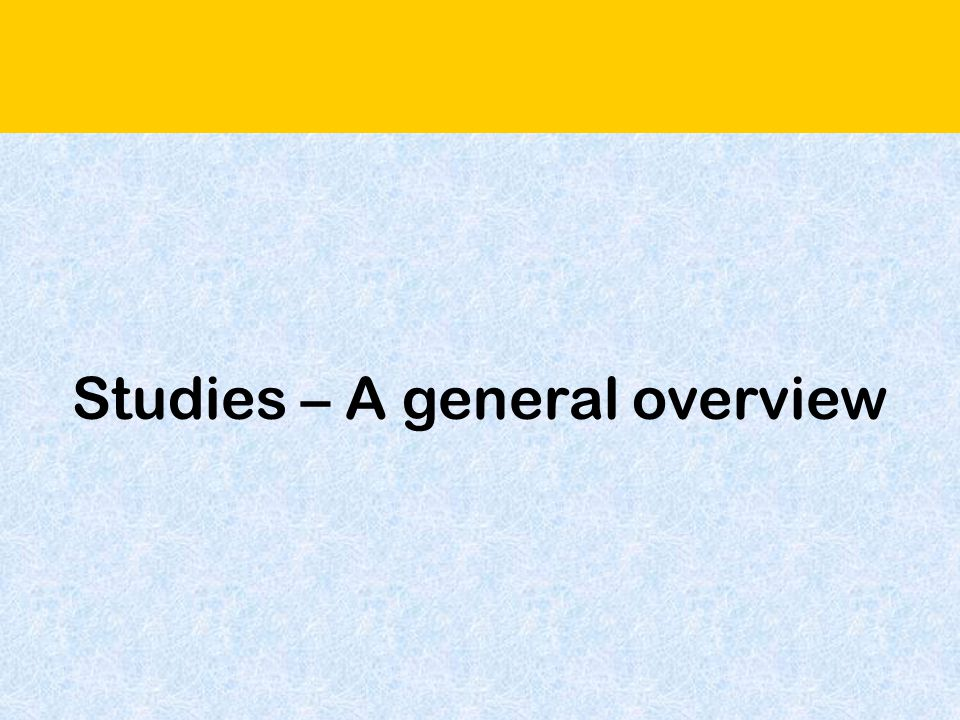 Studies – A general overview