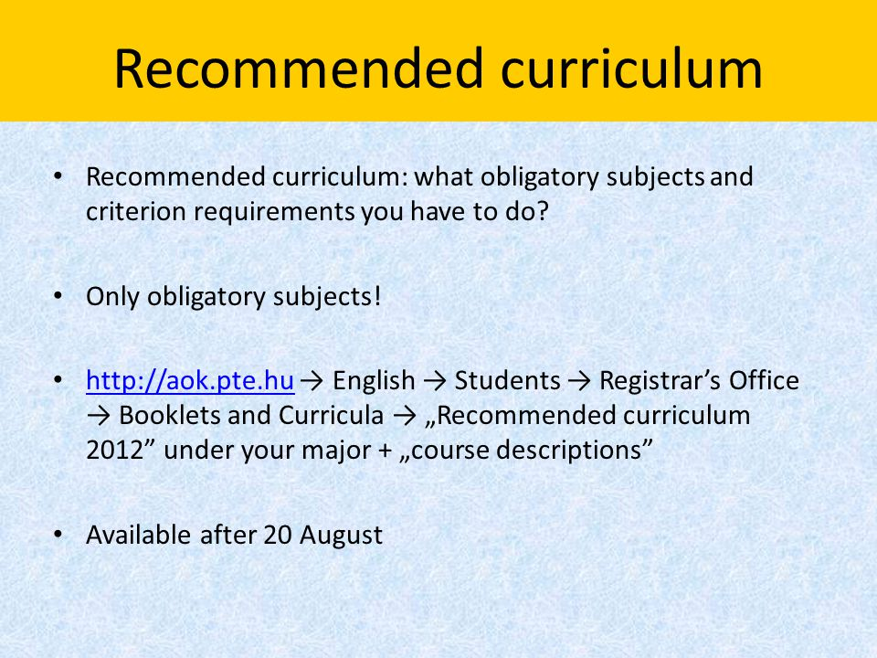 Recommended curriculum Recommended curriculum: what obligatory subjects and criterion requirements you have to do? Only obligatory subjects! http://ao