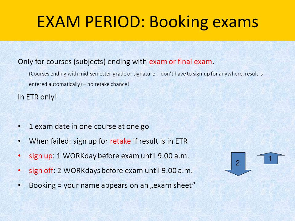 EXAM PERIOD: Booking exams Only for courses (subjects) ending with exam or final exam. (Courses ending with mid-semester grade or signature – don't ha