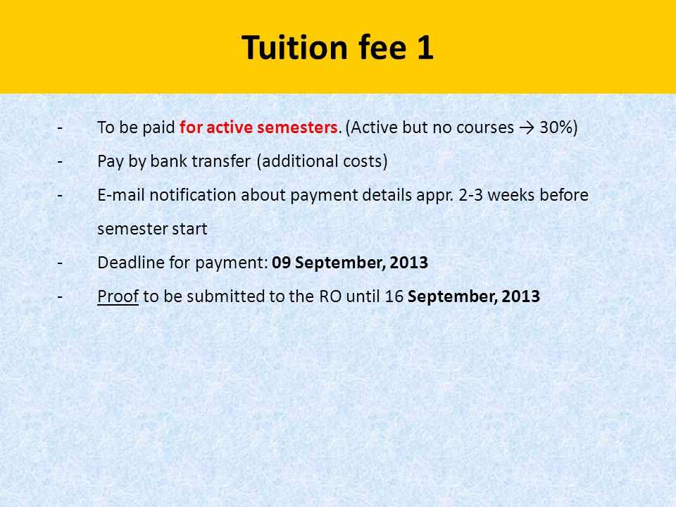 Tuition fee 1 -To be paid for active semesters. (Active but no courses → 30%) -Pay by bank transfer (additional costs) -E-mail notification about paym