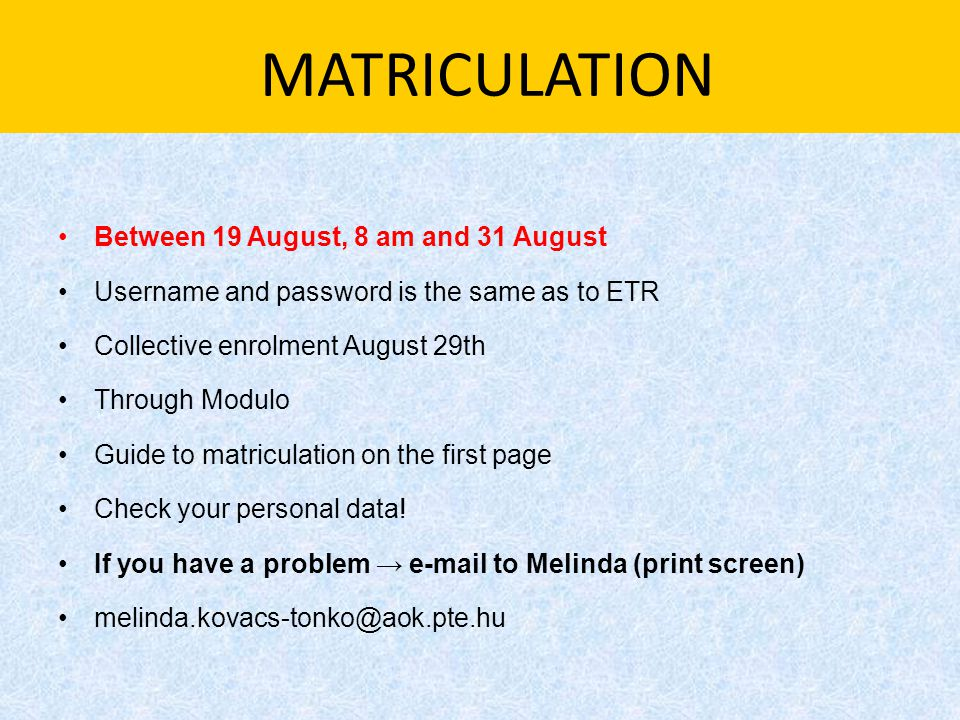 MATRICULATION Between 19 August, 8 am and 31 August Username and password is the same as to ETR Collective enrolment August 29th Through Modulo Guide