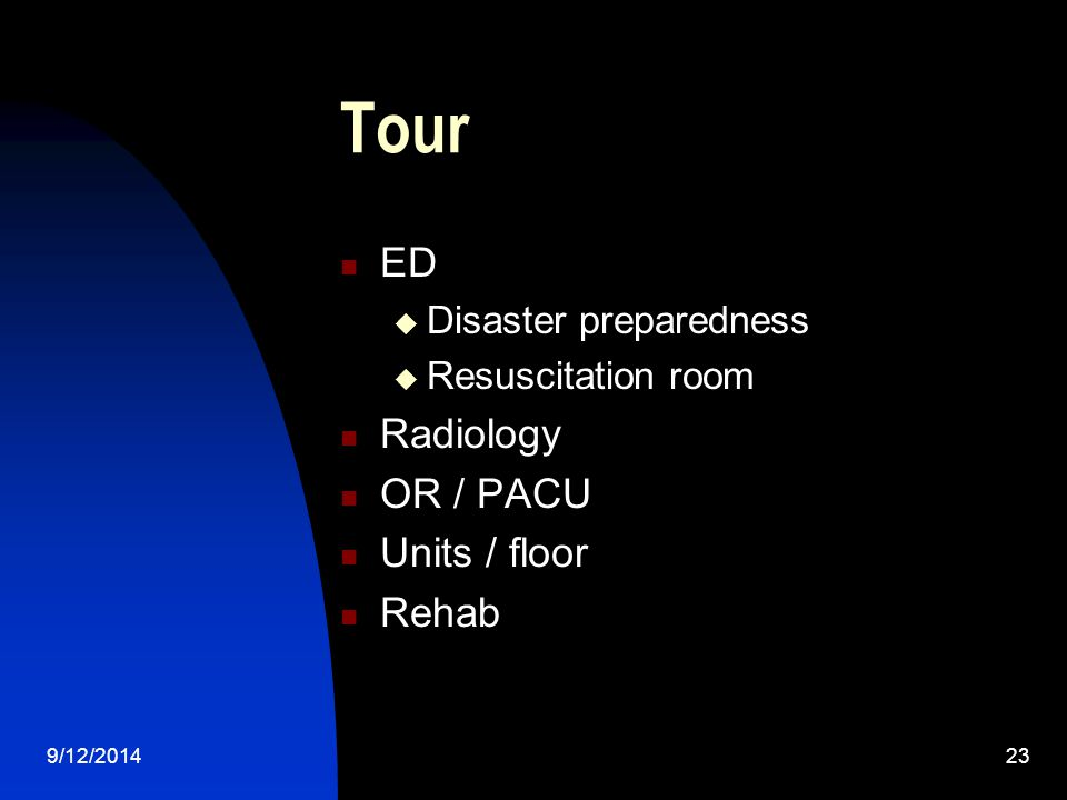 Tour ED  Disaster preparedness  Resuscitation room Radiology OR / PACU Units / floor Rehab 9/12/201423