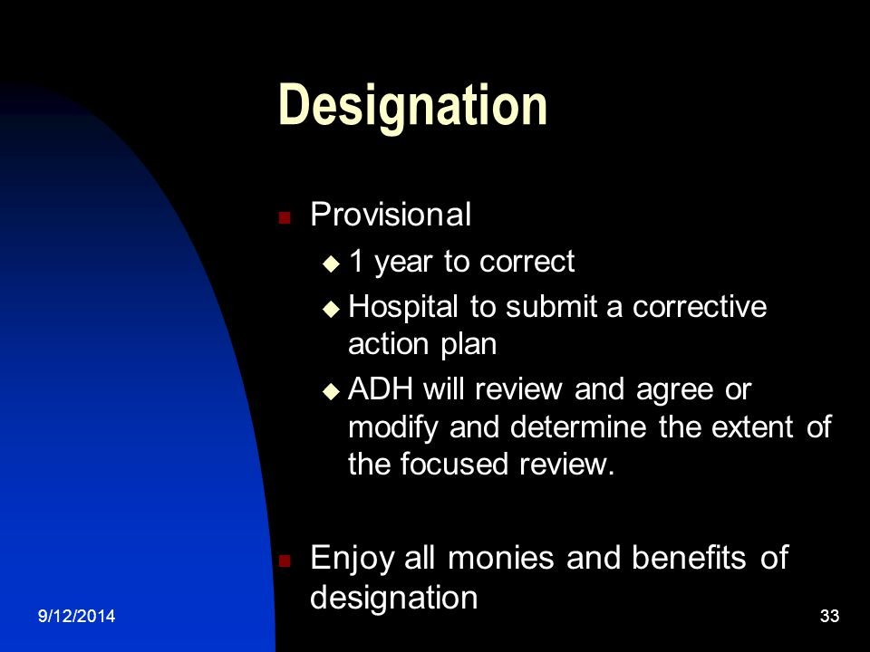 Designation Provisional  1 year to correct  Hospital to submit a corrective action plan  ADH will review and agree or modify and determine the extent of the focused review.