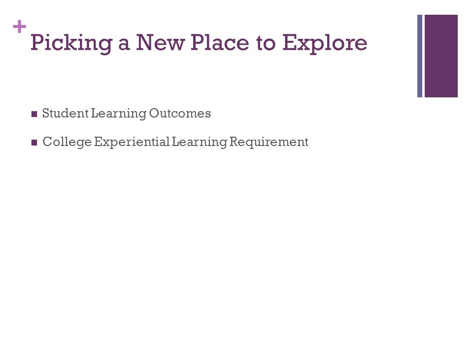 + Picking a New Place to Explore Student Learning Outcomes College Experiential Learning Requirement