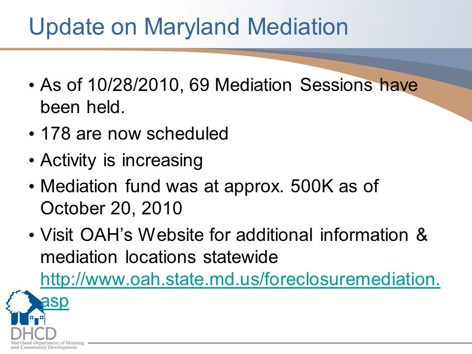 Update on Maryland Mediation As of 10/28/2010, 69 Mediation Sessions have been held. 178 are now scheduled Activity is increasing Mediation fund was a