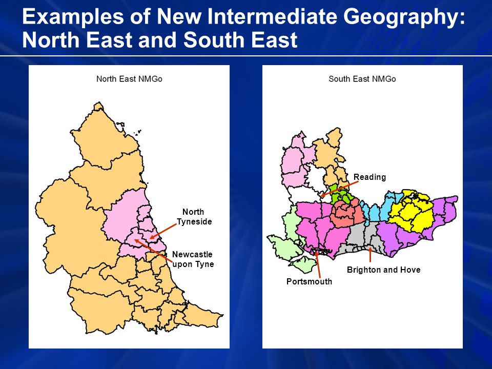 Examples of New Intermediate Geography: North East and South East Newcastle upon Tyne North Tyneside Portsmouth Brighton and Hove Reading