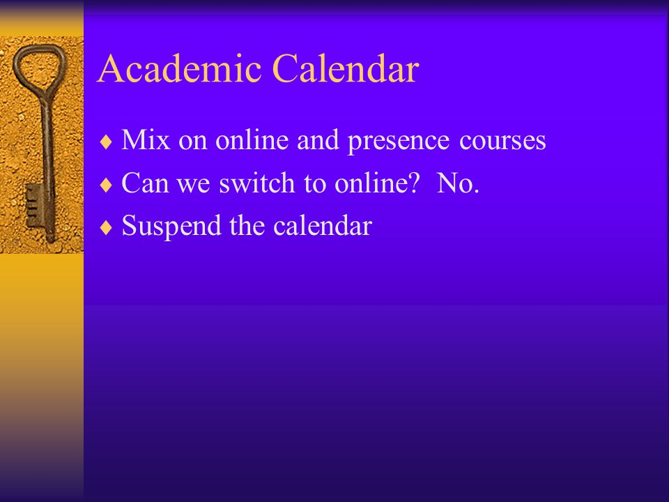 Academic Calendar  Mix on online and presence courses  Can we switch to online.