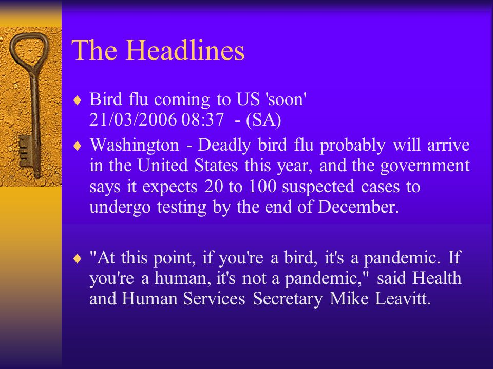 The Headlines  Bird flu coming to US soon 21/03/2006 08:37 - (SA)  Washington - Deadly bird flu probably will arrive in the United States this year, and the government says it expects 20 to 100 suspected cases to undergo testing by the end of December.
