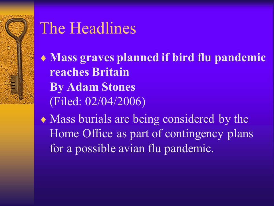 The Headlines  Mass graves planned if bird flu pandemic reaches Britain By Adam Stones (Filed: 02/04/2006)  Mass burials are being considered by the