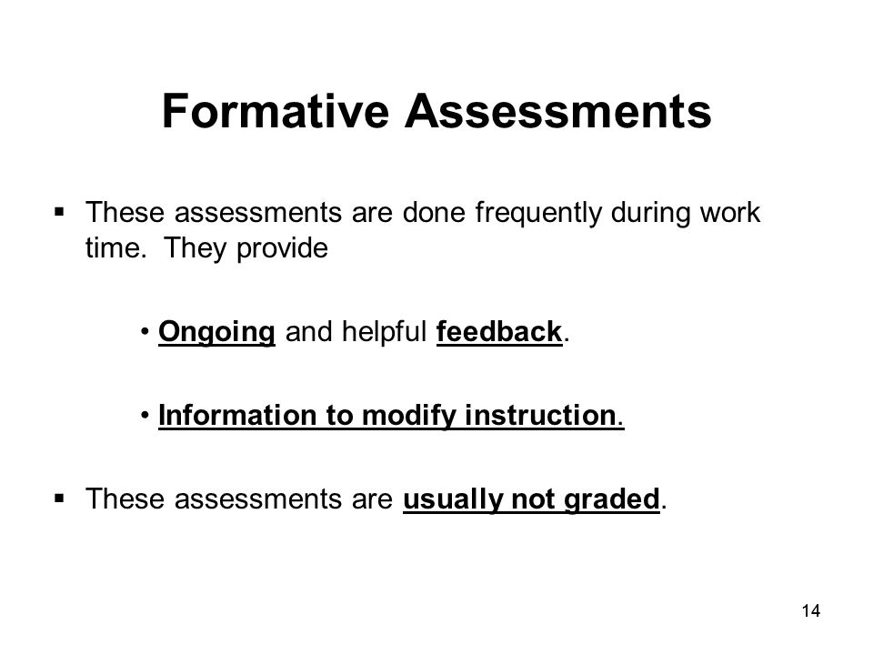 14 Formative Assessments  These assessments are done frequently during work time.