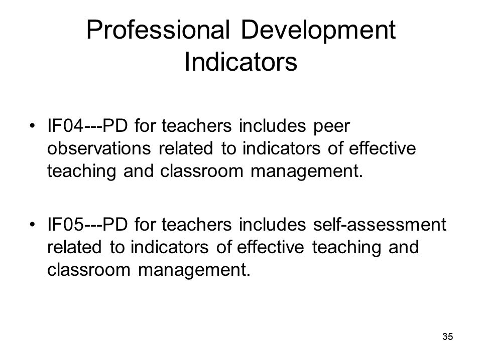 35 Professional Development Indicators IF04---PD for teachers includes peer observations related to indicators of effective teaching and classroom management.