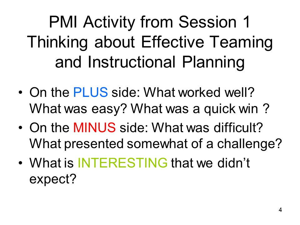 44 PMI Activity from Session 1 Thinking about Effective Teaming and Instructional Planning On the PLUS side: What worked well.