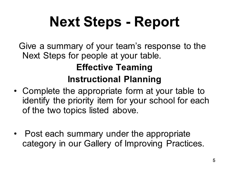 55 Next Steps - Report Give a summary of your team's response to the Next Steps for people at your table.