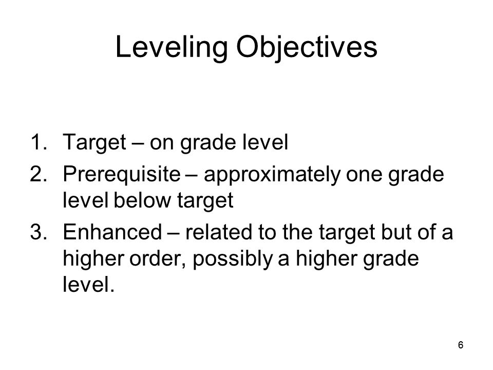 66 Leveling Objectives 1.Target – on grade level 2.Prerequisite – approximately one grade level below target 3.Enhanced – related to the target but of a higher order, possibly a higher grade level.