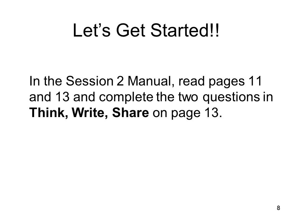 88 In the Session 2 Manual, read pages 11 and 13 and complete the two questions in Think, Write, Share on page 13.