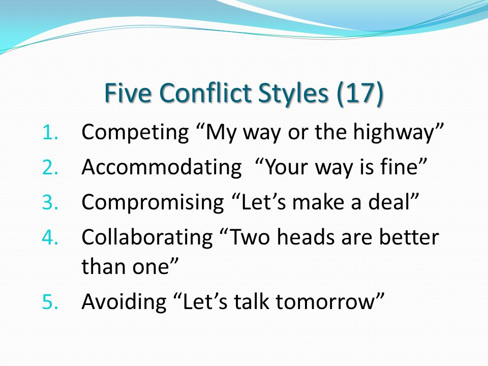 Five Conflict Styles (17) 1. Competing My way or the highway 2.