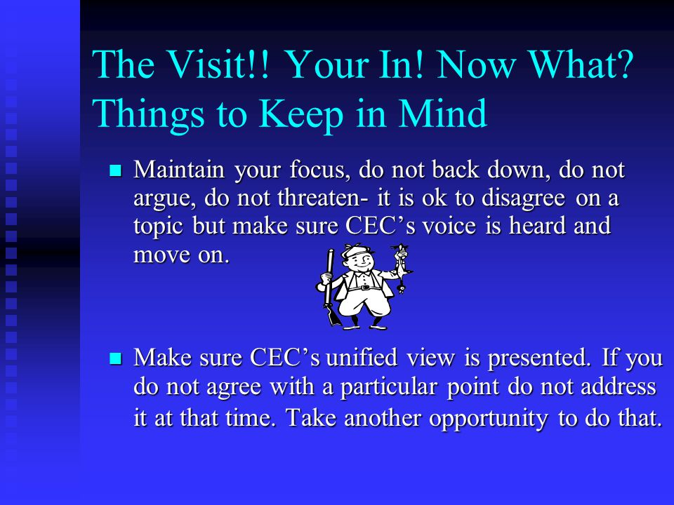 The Visit!. Your In. Now What. Things to Keep in Mind Do not get off topic too far.