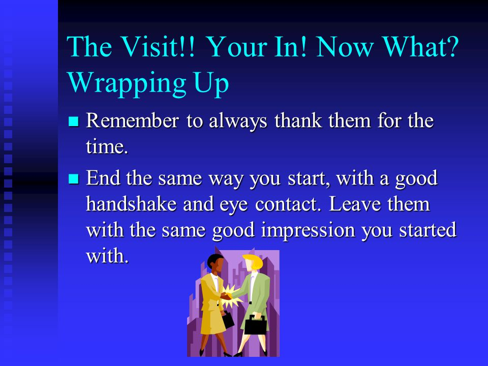 The Visit!. Your In. Now What. Starting to Wrap Up Answer questions with KNOWN answers.