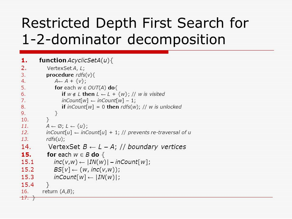 Restricted Depth First Search for 1-2-dominator decomposition 1.function AcyclicSetA(u){ 2.
