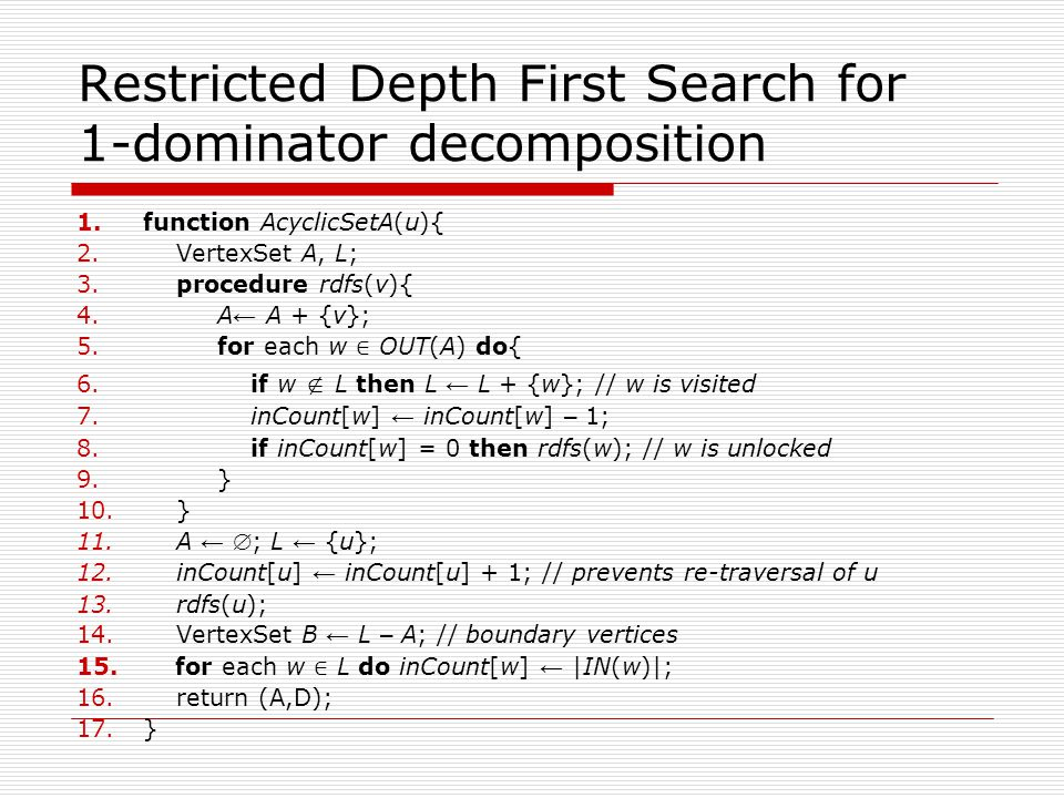 Restricted Depth First Search for 1-dominator decomposition 1.function AcyclicSetA(u){ 2.