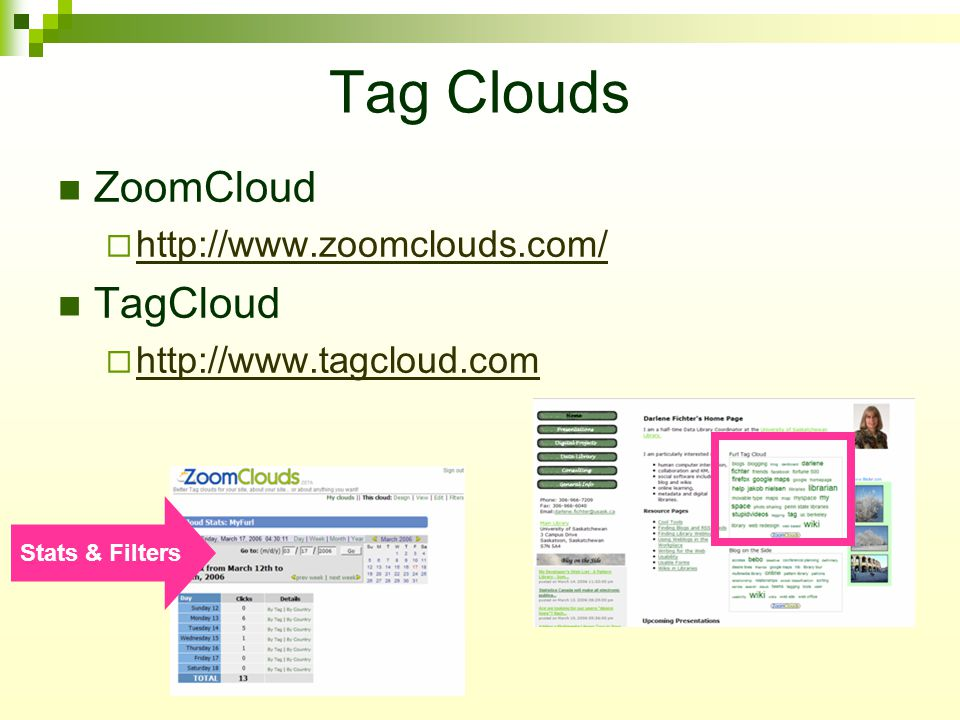 Tag Clouds ZoomCloud  http://www.zoomclouds.com/ http://www.zoomclouds.com/ TagCloud  http://www.tagcloud.com http://www.tagcloud.com Stats & Filters