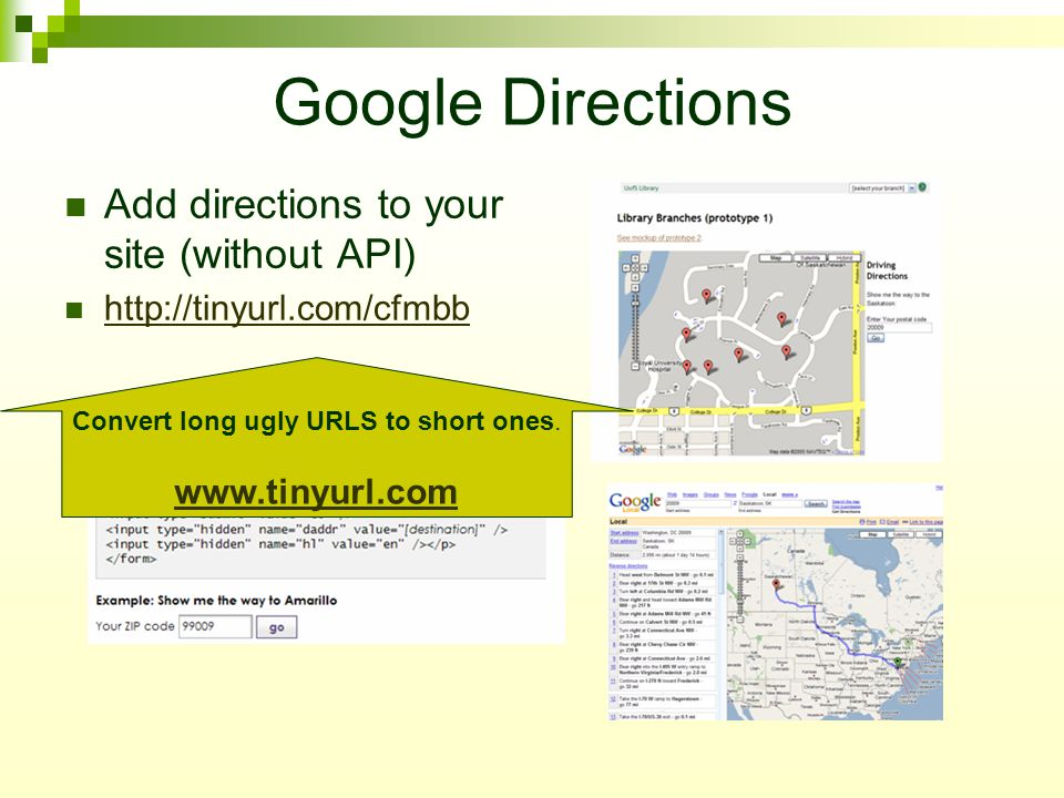 Google Directions Add directions to your site (without API) http://tinyurl.com/cfmbb USA/Canada Convert long ugly URLS to short ones.