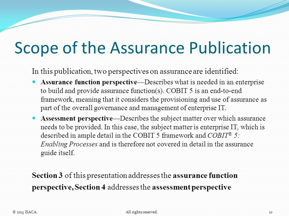 Scope of the Assurance Publication In this publication, two perspectives on assurance are identified: Assurance function perspective—Describes what is