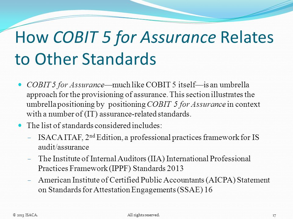 How COBIT 5 for Assurance Relates to Other Standards COBIT 5 for Assurance—much like COBIT 5 itself—is an umbrella approach for the provisioning of as