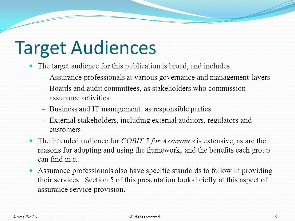 Target Audiences The target audience for this publication is broad, and includes: ­ Assurance professionals at various governance and management layer