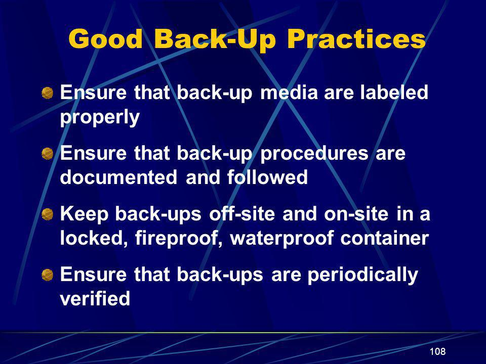 108 Good Back-Up Practices Ensure that back-up media are labeled properly Ensure that back-up procedures are documented and followed Keep back-ups off