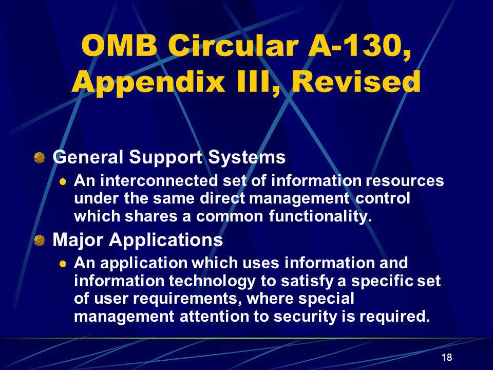 18 OMB Circular A-130, Appendix III, Revised General Support Systems An interconnected set of information resources under the same direct management control which shares a common functionality.